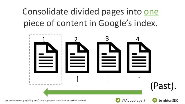 @Adoublegent brightonSEO Consolidate divided pages into one piece of content in Google's index. 1 2 3 4 https://webmasters...