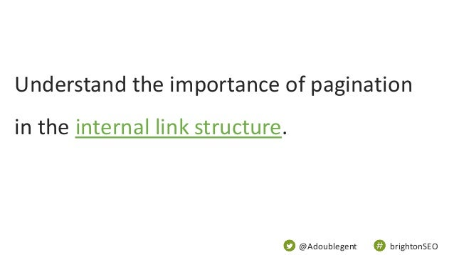 @Adoublegent brightonSEO Understand the importance of pagination in the internal link structure.