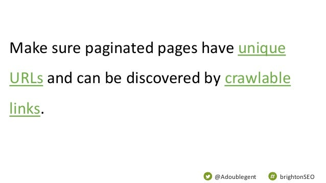 @Adoublegent brightonSEO Make sure paginated pages have unique URLs and can be discovered by crawlable links.