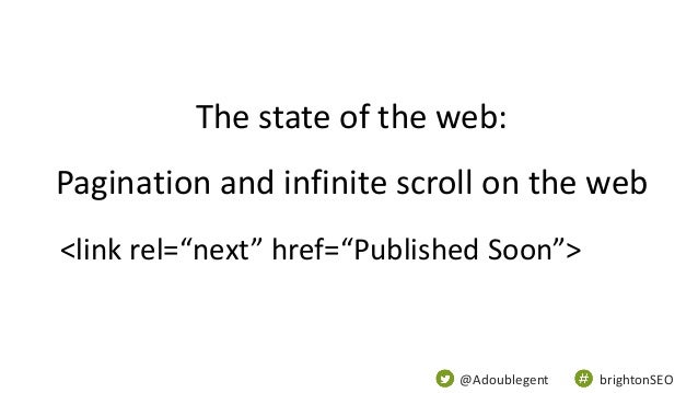 """@Adoublegent brightonSEO The state of the web: Pagination and infinite scroll on the web <link rel=""""next"""" href=""""Published ..."""