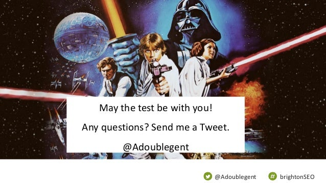 @Adoublegent brightonSEO May the test be with you! Any questions? Send me a Tweet. @Adoublegent