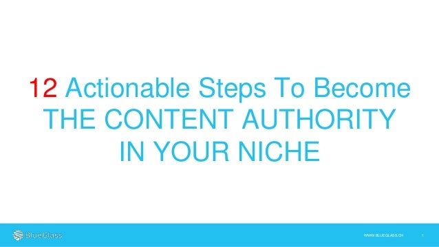 1WWW.BLUEGLASS.CH 12 Actionable Steps To Become THE CONTENT AUTHORITY IN YOUR NICHE