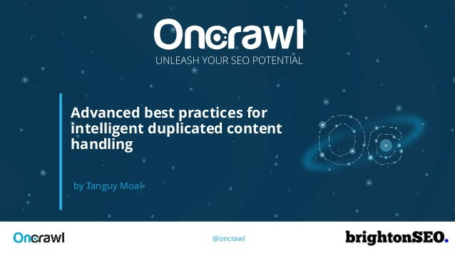 by Tanguy Moal Advanced best practices for intelligent duplicated content handling @oncrawl