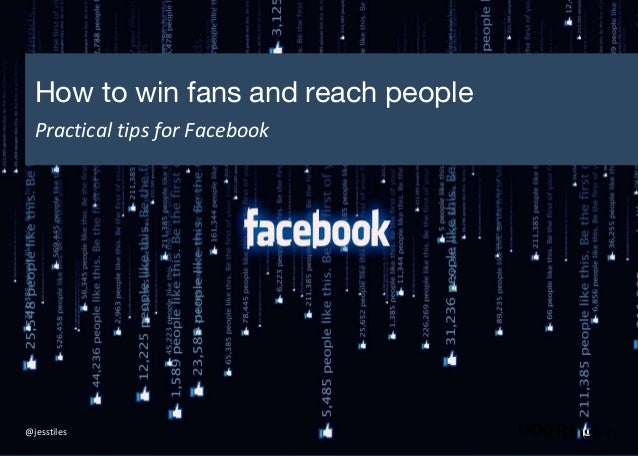 How to win fans and reach people Practical tips for Facebook @jesstiles