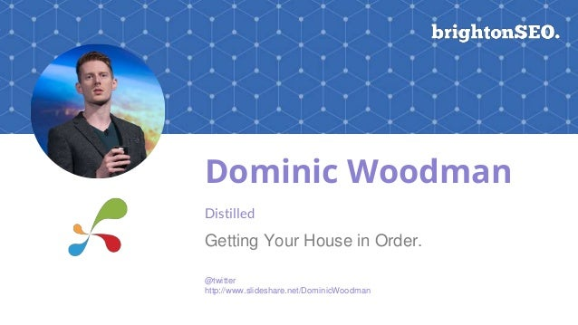 Dominic Woodman Distilled Getting Your House in Order. @twitter http://www.slideshare.net/DominicWoodman