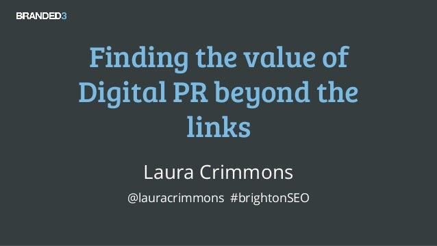 @lauracrimmons #brightonSEO Finding the value of Digital PR beyond the links Laura Crimmons @lauracrimmons #brightonSEO