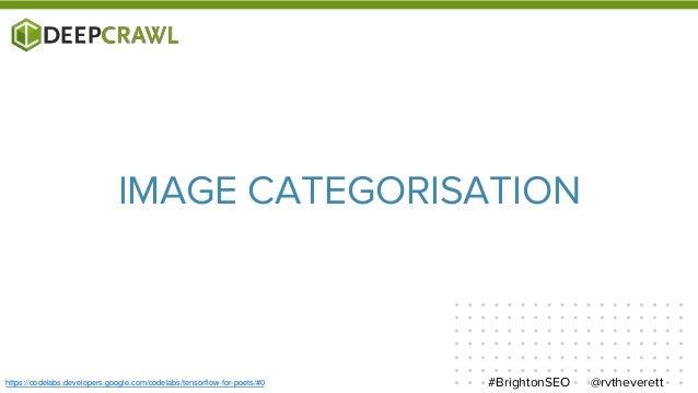 @rvtheverett#BrightonSEOhttps://codelabs.developers.google.com/codelabs/tensorflow-for-poets/#0 IMAGE CATEGORISATION