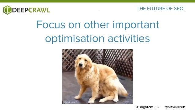 @rvtheverett#BrightonSEO THE FUTURE OF SEO Focus on other important optimisation activities