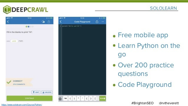 SOLOLEARN @rvtheverett#BrightonSEO Free mobile app Learn Python on the go Over 200 practice questions Code Playground http...