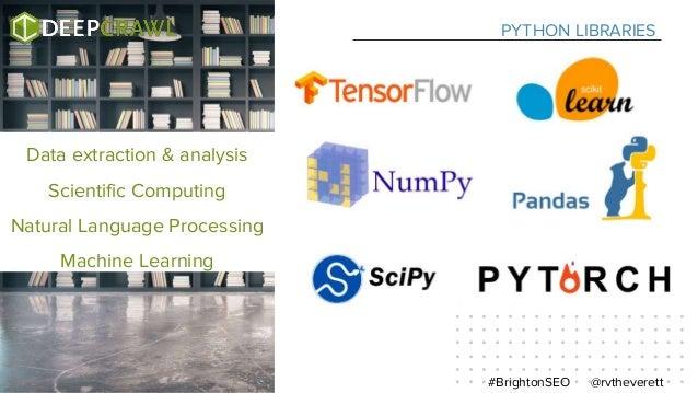 PYTHON LIBRARIES @rvtheverett#BrightonSEO Data extraction & analysis Scientific Computing Natural Language Processing Mach...