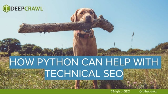 @rvtheverett#BrightonSEO HOW PYTHON CAN HELP WITH TECHNICAL SEO