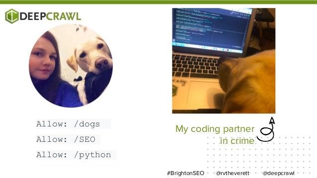 @rvtheverett @deepcrawl#BrightonSEO Allow: /dogs Allow: /SEO Allow: /python My coding partner in crime