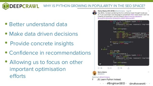 @rvtheverett#BrightonSEO WHY IS PYTHON GROWING IN POPULARITY IN THE SEO SPACE? Make data driven decisions Allowing us to f...