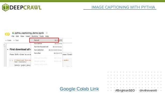 @rvtheverett#BrightonSEO IMAGE CAPTIONING WITH PYTHIA Google Colab Link