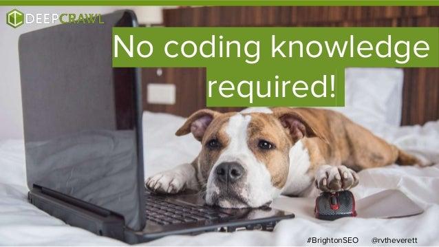@rvtheverett#BrightonSEO No coding knowledge required!