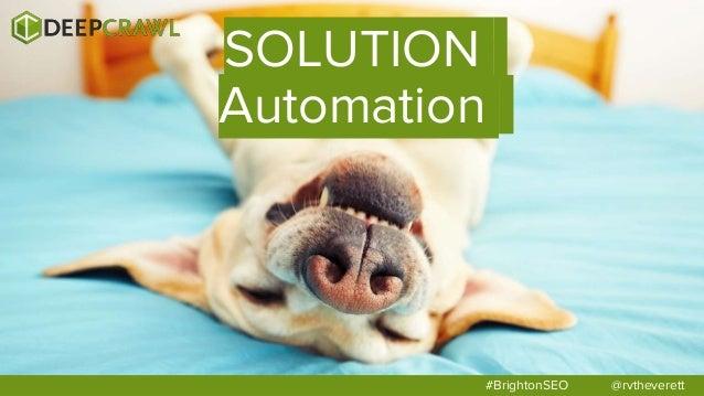 SOLUTION Automation #BrightonSEO @rvtheverett
