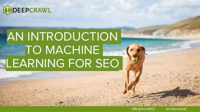 @rvtheverett#BrightonSEO AN INTRODUCTION TO MACHINE LEARNING FOR SEO
