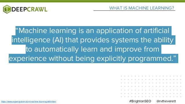 """WHAT IS MACHINE LEARNING? @rvtheverett#BrightonSEO """"Machine learning is an application of artificial intelligence (AI) tha..."""