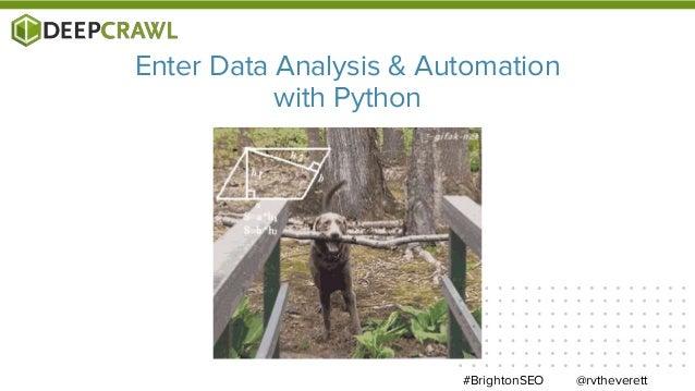 @rvtheverett#BrightonSEO Enter Data Analysis & Automation with Python