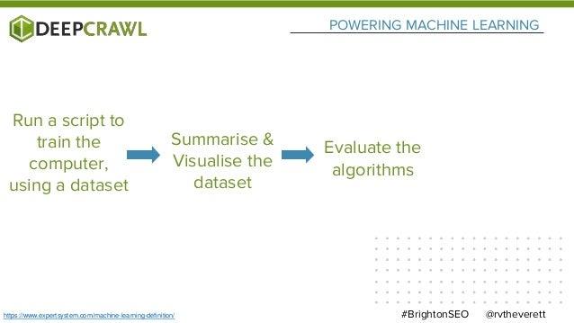 POWERING MACHINE LEARNING @rvtheverett#BrightonSEOhttps://www.expertsystem.com/machine-learning-definition/ Run a script t...