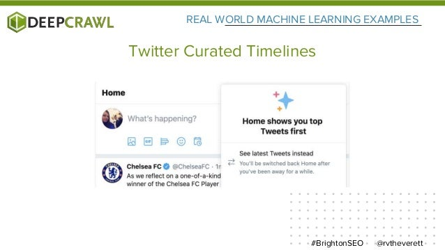 REAL WORLD MACHINE LEARNING EXAMPLES @rvtheverett#BrightonSEO Twitter Curated Timelines