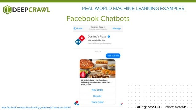 REAL WORLD MACHINE LEARNING EXAMPLES @rvtheverett#BrightonSEO Facebook Chatbots https://ipullrank.com/machine-learning-gui...