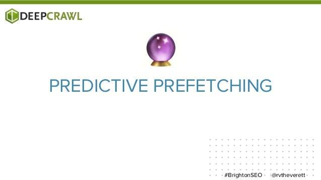 @rvtheverett#BrightonSEO PREDICTIVE PREFETCHING
