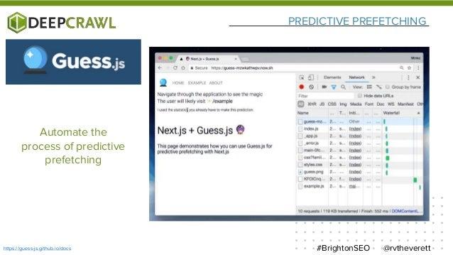 PREDICTIVE PREFETCHING @rvtheverett#BrightonSEOhttps://guess-js.github.io/docs Automate the process of predictive prefetch...