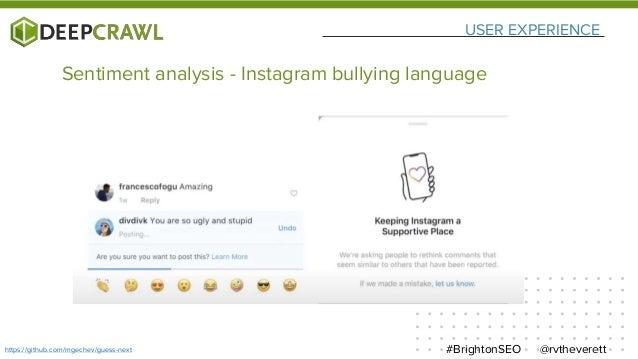 USER EXPERIENCE @rvtheverett#BrightonSEOhttps://github.com/mgechev/guess-next Sentiment analysis - Instagram bullying lang...