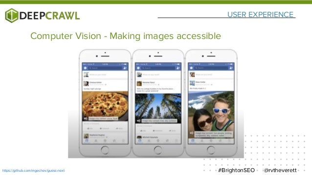 USER EXPERIENCE @rvtheverett#BrightonSEOhttps://github.com/mgechev/guess-next Computer Vision - Making images accessible