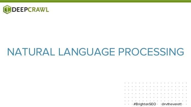 @rvtheverett#BrightonSEO NATURAL LANGUAGE PROCESSING