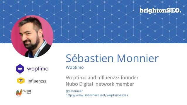 Sébastien Monnier Woptimo Woptimo and Influenzzz founder Nubo Digital network member @smonnier http://www.slideshare.net/w...