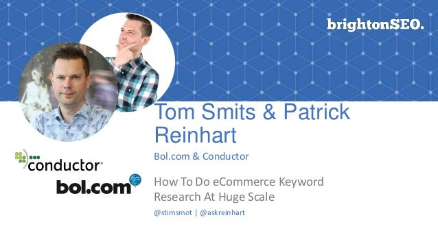 Tom Smits & Patrick Reinhart Bol.com & Conductor How To Do eCommerce Keyword Research At Huge Scale @stimsmot | @askreinha...