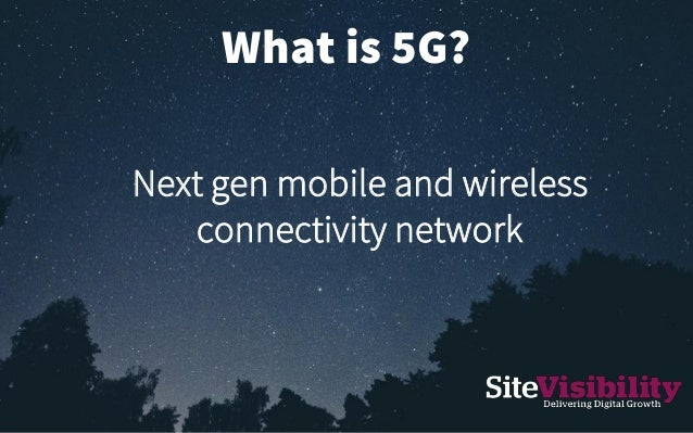 What is 5G? Next gen mobile and wireless connectivity network