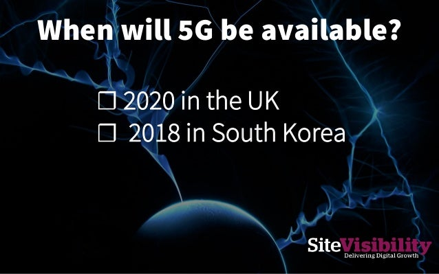 When will 5G be available? ☐ 2020 in the UK ☐ 2018 in South Korea