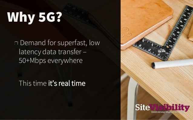 Demand for superfast, low latency data transfer – 50+Mbps everywhere This time it's real time