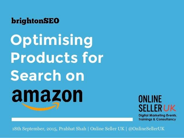 Optimising Products for Search on 18th September, 2015, Prabhat Shah | Online Seller UK | @OnlineSellerUK