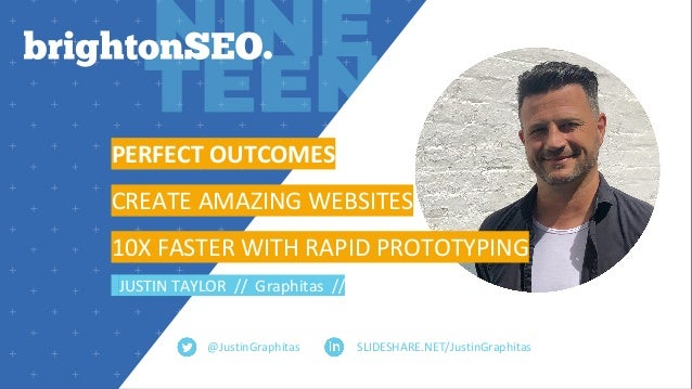 @JustinGraphitas PERFECT OUTCOMES CREATE AMAZING WEBSITES 10X FASTER WITH RAPID PROTOTYPING JUSTIN TAYLOR // Graphitas // ...
