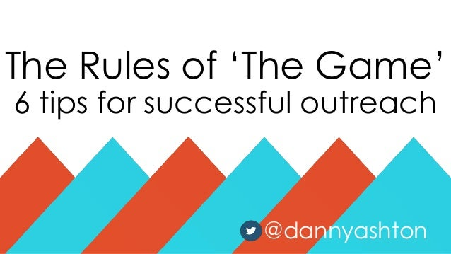 "The Rules of ""The Game"" 6 tips for successful outreach @dannyashton"