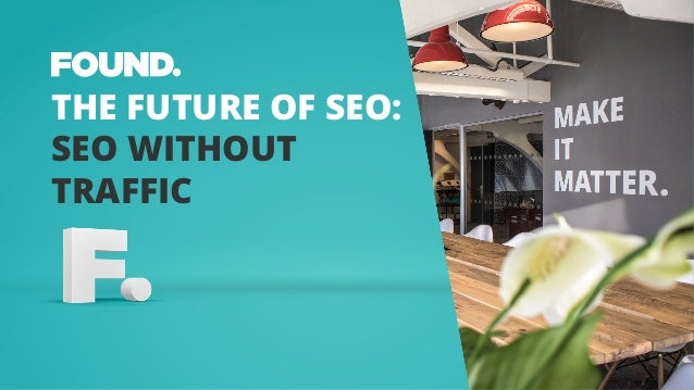 THE FUTURE OF SEO: SEO WITHOUT TRAFFIC
