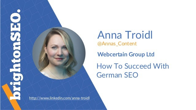 Anna Troidl @Annas_Content Webcertain Group Ltd How To Succeed With German SEO http://www.linkedin.com/anna-troidl