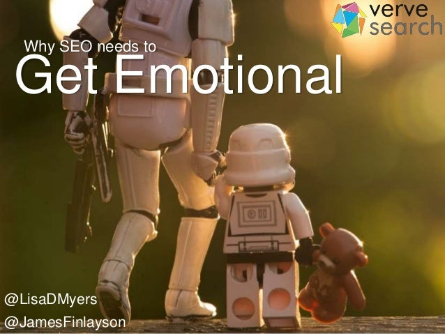 Get Emotional Why SEO needs to @LisaDMyers @JamesFinlayson