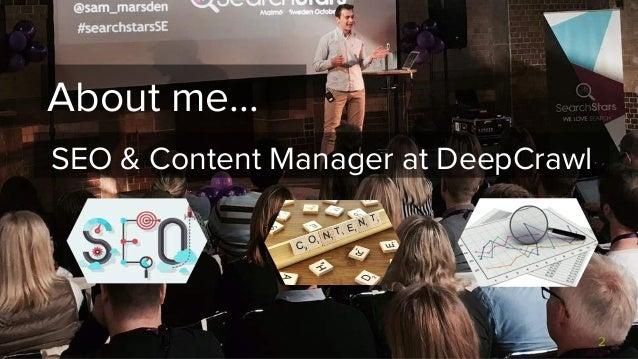 Efficient AF: Automating SEO Reporting With Google Data Studio - Sam Marsden, Technical SEO, DeepCrawl Slide 2
