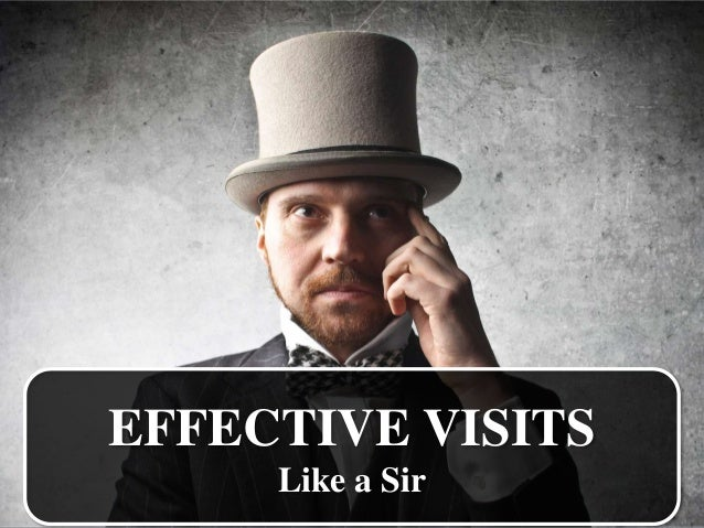 EFFECTIVE VISITS  Like a Sir