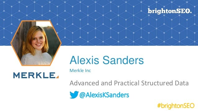 Alexis Sanders Merkle Inc Advanced and Practical Structured Data @AlexisKSanders #brightonSEO