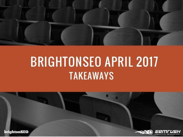 BRIGHTONSEO APRIL 2017 TAKEAWAYS