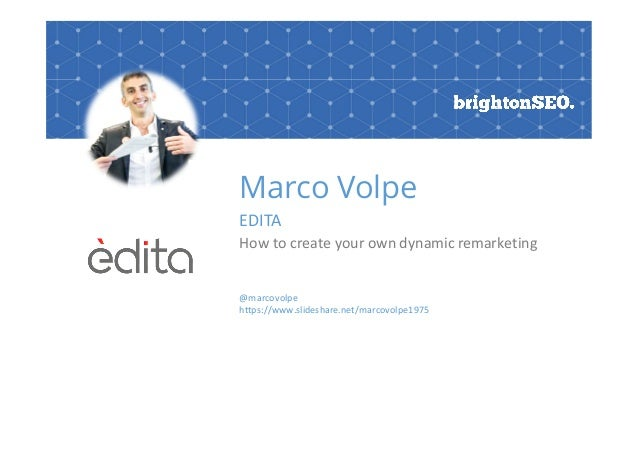 Marco Volpe EDITA How to create your own dynamic remarketing @marcovolpe https://www.slideshare.net/marcovolpe1975