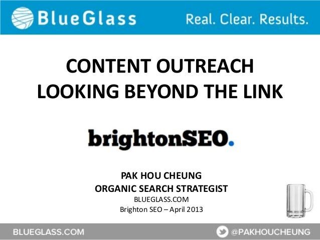 CONTENT OUTREACHLOOKING BEYOND THE LINK         PAK HOU CHEUNG     ORGANIC SEARCH STRATEGIST             BLUEGLASS.COM    ...