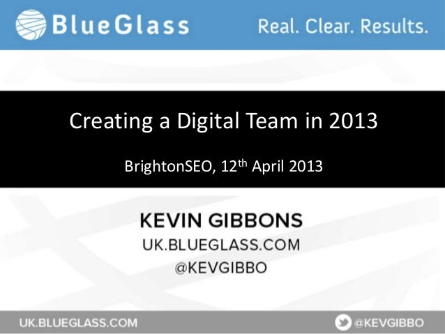 Creating a Digital Team in 2013     BrightonSEO, 12th April 2013