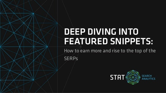 DEEP DIVING INTO FEATURED SNIPPETS: How to earn more and rise to the top of the SERPs